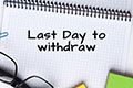 Last Day To Withdraw